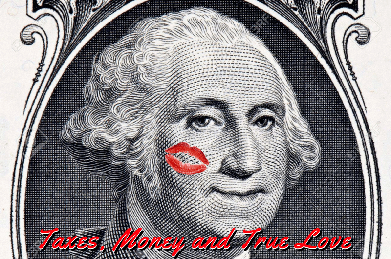 Taxes, Money and True Love