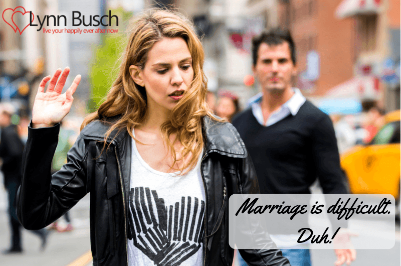 Marriage is Difficult. Duh!