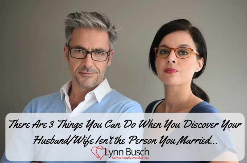 There Are 3 Things You Can Do When You Discover Your Husband/Wife Isn't the Person You Married…